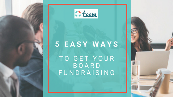 5 Easy ways to get your Board fundraising